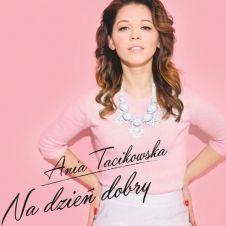 Na Dzień Dobry - Ania Tacikowska